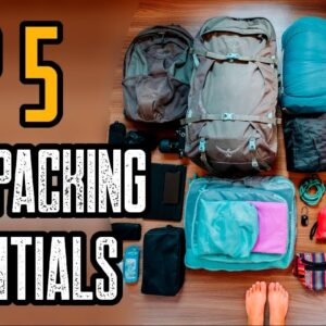 TOP 5 MUST HAVE BACKPACKING ESSENTIAL GEAR