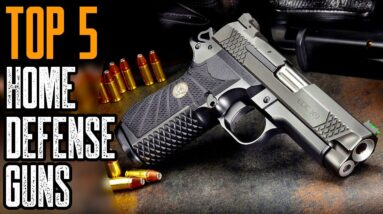 TOP 5 BEST HOME DEFENSE SHOTGUN, PISTOL & RIFLES