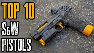 Top 10 Best Smith and Wesson Pistols & Revolvers In The World